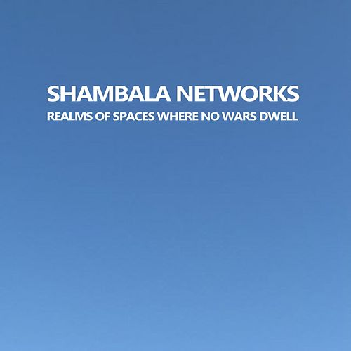 Realms of Spaces Where No Wars Dwell - EP by Shambala Networks