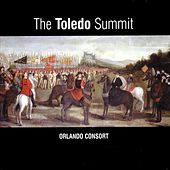 The Toledo Summit - Early 16th Century Spanish & Flemish Songs & Motets by The Orlando Consort