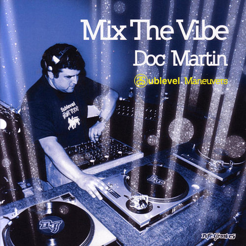 Mix The Vibe: Doc Martin - Sublevel Maneuvers by Doc Martin