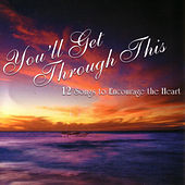 You'll Get Through This - 12 Songs to Encourage the Heart by Daywind Studio Musicians
