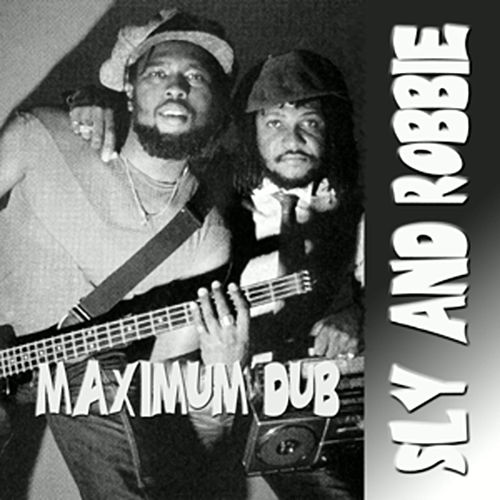 Maximum Dub by Sly and Robbie
