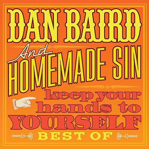 Keep Your Hands to Yourself - Best Of by Dan Baird