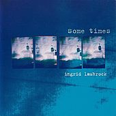 Some Times by Ingrid Laubrock