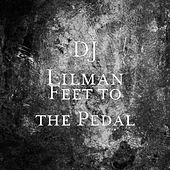Feet to the Pedal (feat. DJ Fire) by DJ Lilman