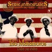 Serie Inmortales - Todos Sus Exitos by Trio Matamoros