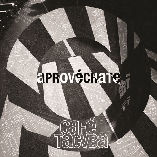 Aprovéchate by Cafe Tacvba