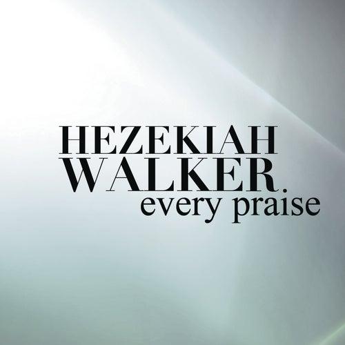 Every Praise by Hezekiah Walker