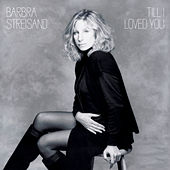 Till I Loved You by Barbra Streisand