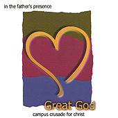 In the Father's Presence: Great God by Campus Crusade For Christ
