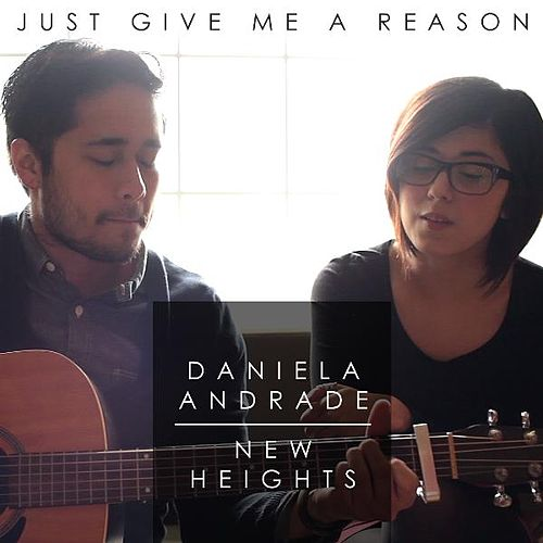 Just Give Me a Reason by Daniela Andrade