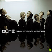 We Are In There You Are Out Here by Dúné