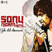 Sonu Nigam Hits - Yeh Dil Deewana by Various Artists