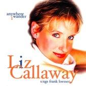 Anywhere I Wander: Liz Callaway Sings Frank Loesser by Liz Callaway