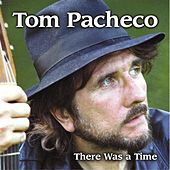 There Was a Time by Tom Pacheco