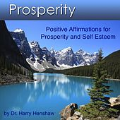 Prosperity (Positive Affirmations for Prosperity and Self Esteem) by Dr. Harry Henshaw