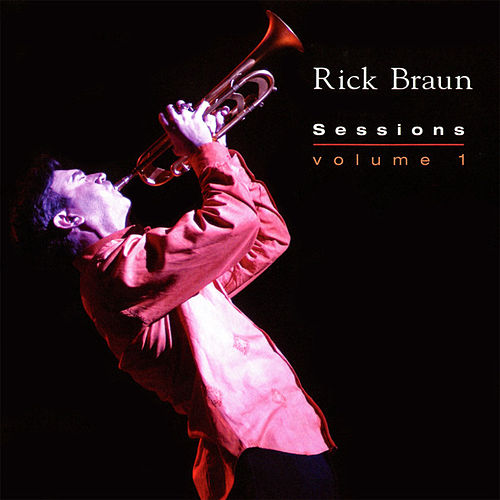 Sessions (Volume 1) by Rick Braun