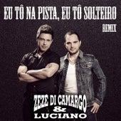 Eu tô na pista eu tô solteiro by Zezé Di Camargo & Luciano