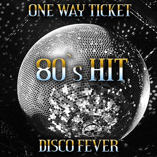 One Way Ticket by Disco Fever
