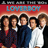 We Are The '80s by Loverboy