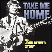 Take Me Home: The John Denver Story by John Denver