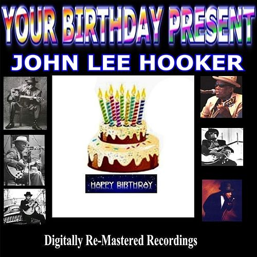 Your Birthday Present - John Lee Hooker by John Lee Hooker