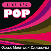 Timeless Pop: Ozark Mountain Daredevils von Ozark Mountain Daredevils