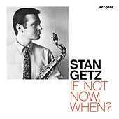 If Not Now, When? - Live in Sweden by Stan Getz