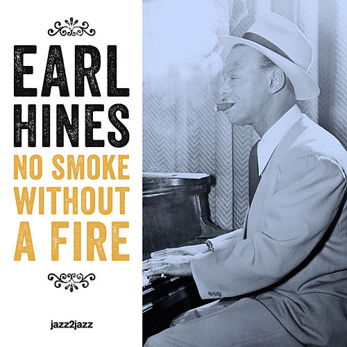No Smoke Without a Fire by Earl Fatha Hines
