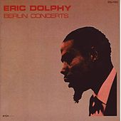 Berlin Concerts by Eric Dolphy