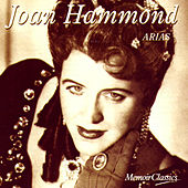 Joan Hammond and the Art of the Aria: Music of Mozart, Verdi, Puccini and More by Joan Hammond