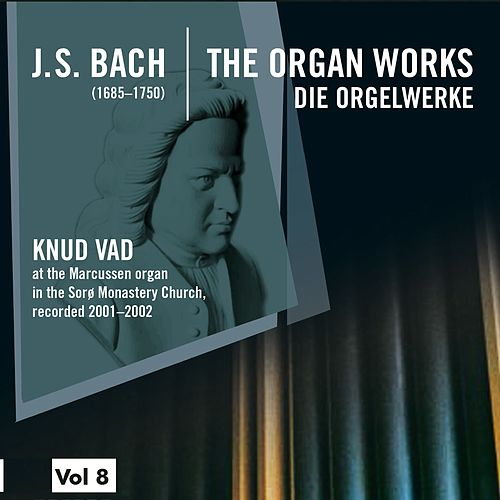 Bach: The Organ Works, Vol. 8 (Die Orgelwerke) by Knud Vad
