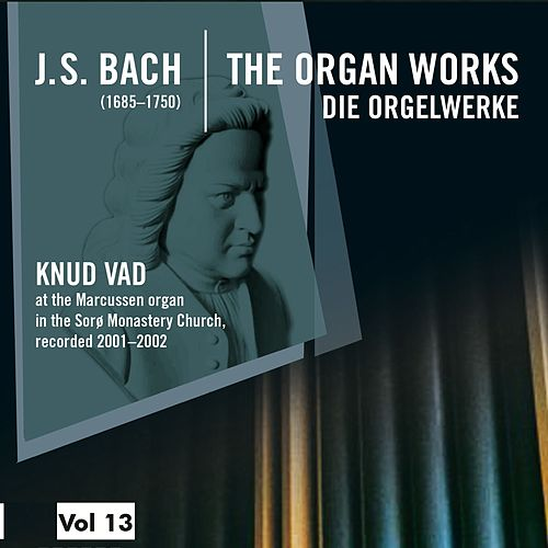 Bach: The Organ Works, Vol. 13 (Die Orgelwerke) by Knud Vad