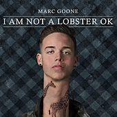 I Am Not a Lobster Ok by Marc Goone