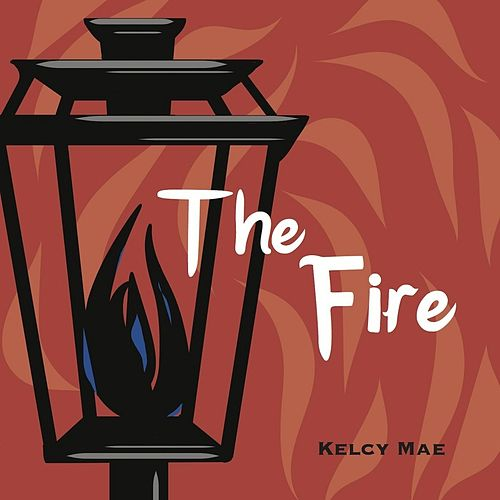The Fire - EP by Kelcy Mae