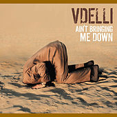 Ain't Bringing Me Down by Vdelli