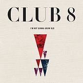 I'm Not Gonna Grow Old by Club 8