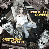 Under the Covers by Gretchen Wilson
