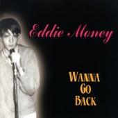 Wanna Go Back by Eddie Money