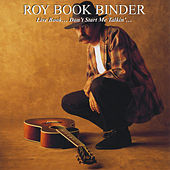 Live Book: Don't Start Me Talkin'...... by Roy Bookbinder