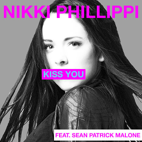 Kiss You (feat. Sean Patrick Malone) - Single by Nikki Phillippi