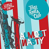 Almost Nasty (Two Red Hot Saxophones With a Blasting Band) by Tinez Roots Club