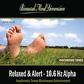 Relaxed & Alert - 10.6 Hz Alpha: Isochronic Tones Brainwave Entrainment by Binaural Mind Dimension