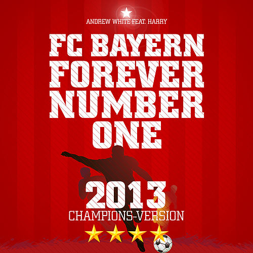 FC Bayern, Forever Number One (Champions Version 2013) by Andrew White