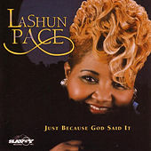 Just Because God Said It by LaShun Pace