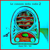 Le canzoni della radio 2 (Anni '30 - '40) by Various Artists