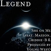 She on Me (feat. Mazeon & Criddie-B) by Legend