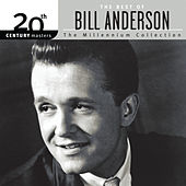 The Best Of Bill Anderson 20th Century Masters The Millennium Collection by Bill Anderson