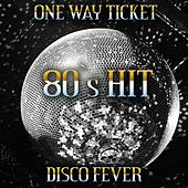 One Way Ticket (80's Hits) by Disco Fever
