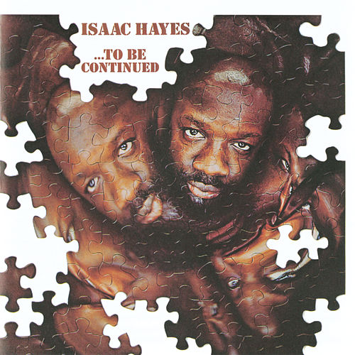 ...To Be Continued by Isaac Hayes
