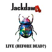 Live (Before Dead?) by Jackdaw4